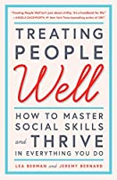 Treating People Well: How to Master Social Skills and Thrive in Everything You Do