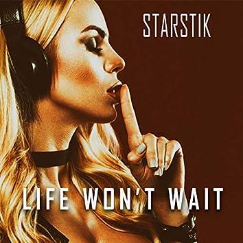 Life Won't Wait