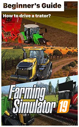 Farming Simulator 19 - TIPS & GUIDES To Know Before Playing: How to be old The MacDonald had a Farm? How to play Farming Simulator 19? (English Edition)