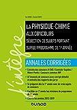 La Physique-Chimie Aux Concours - Sélection De Sujets Portant Sur Le Programme De 1re Année. Annales Corrigées
