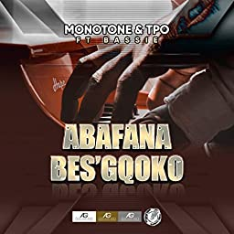 Abafana Bes Gcoko Feat Bassie By Monotone Tpo Feat Bassie On Amazon Music Unlimited