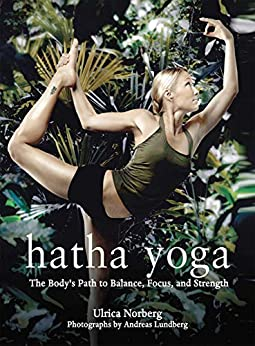 Hatha Yoga: The Body's Path to Balance, Focus, and Strength by [Ulrica Norberg, Andreas Lundberg]