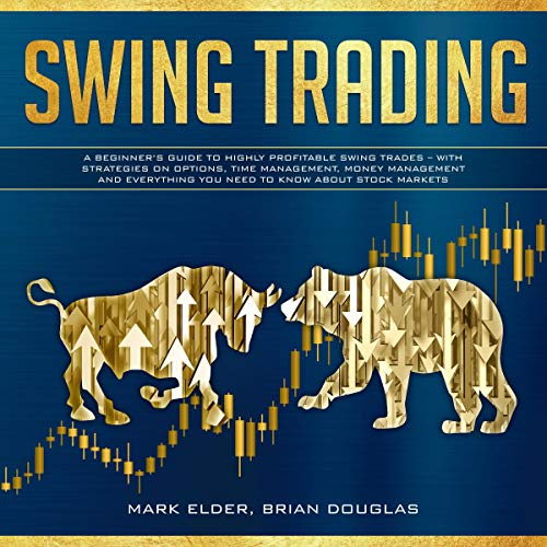 Swing Trading: A Beginner's Guide to Highly Profitable Swing Trades - With Strategies on Options, Time Management, Money Management, and Everything You Need to Know About Stock Markets audiobook cover art