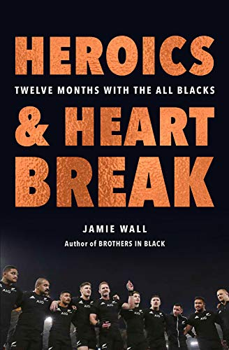 Heroics and Heartbreak: Twelve Months With the All Blacks
