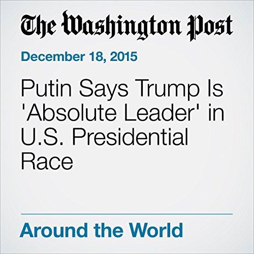 Putin Says Trump Is 'Absolute Leader' in U.S. Presidential Race cover art