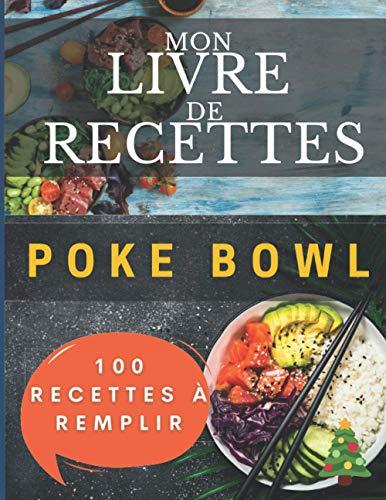 Mon livre de recettes Poke Bowl | 100 recettes à remplir: Livre de cuisine à compléter
