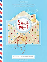 Snail Mail: Rediscovering the Art and Craft of Handmade Correspondence by Michelle Mackintosh