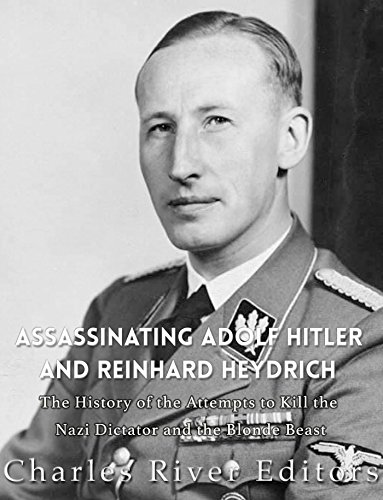 Assassinating Adolf Hitler and Reinhard Heydrich: The History of the Attempts to Kill the Nazi Dictator and the Blond Beast (English Edition)