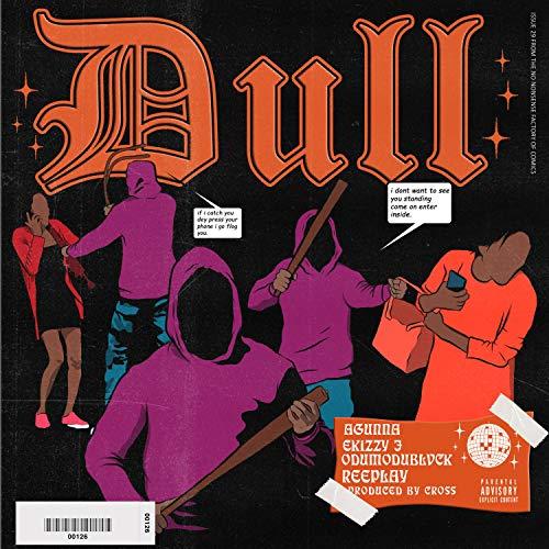 Dull (feat. Ekizzyj, Agunna, Odumodublvck & Reeplay)