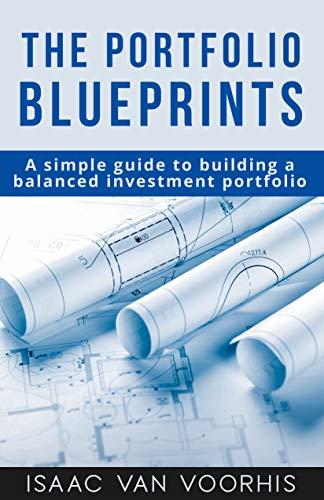 The Portfolio Blueprints: A simple guide to building a balanced investment portfolio (English Edition)