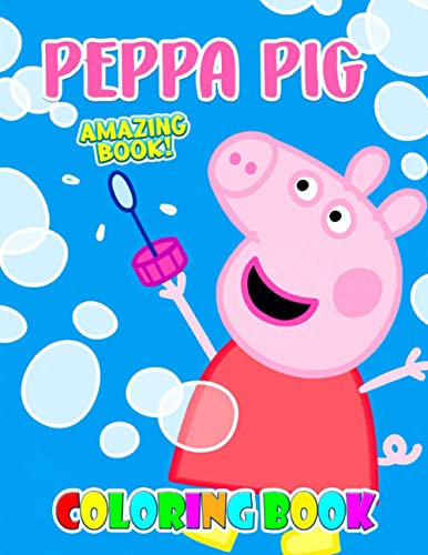 Amazing Book - Peppa Pig Coloring Book: A Beautiful Coloring Book With Several Peppa Pig Images For Relaxation And Creativity