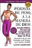 Pérdida de Peso, a la Manera de Dios: El Comprobado Estudio Bíblico Devocional de 21 Dais para la pédida de Peso