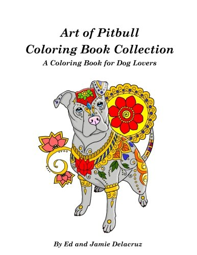 Art of Pitbull Coloring Book Collection - A Coloring Book for Dog Lovers