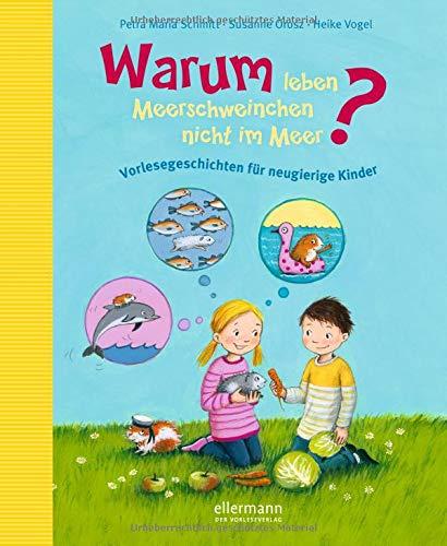 Warum leben Meerschweinchen nicht im Meer?: Vorlesegeschichten für neugierige Kinder (Warum?- Bücher)