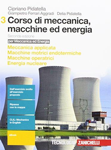 Corso di meccanica, macchine ed energia. Per gli Ist. tecnici industriali. Con e-book. Meccanica applicata-Macchine motrici endotermiche-Macchine operatrici-Energia nucleare (Vol. 3)