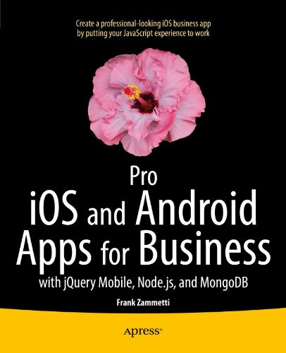 Pro iOS and Android Apps for Business: with jQuery Mobile, node.js, and MongoDB (English Edition)