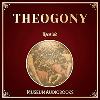The Theogony of Hesiod                   Written by:                                                                                                                                 Hesiod                               Narrated by:                                                                                                                                 Andrea Giordani                      Length: 1 hr and 22 mins     Not rated yet     Overall 0.0