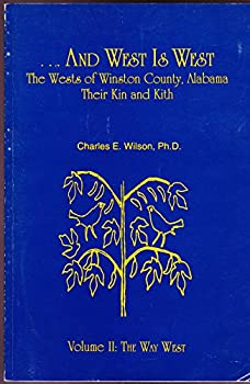 Unknown Binding --And west is west: The Wests of Winston County, Alabama, their kin and kith (The way west) Book