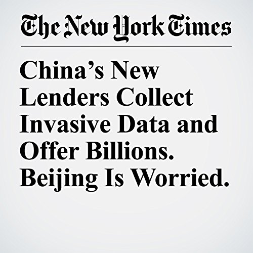 China's New Lenders Collect Invasive Data and Offer Billions. Beijing Is Worried. copertina