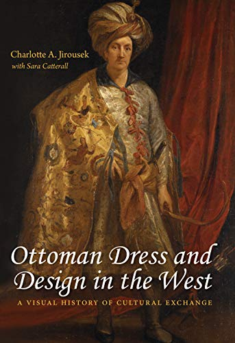 Ottoman Dress and Design in the West: A Visual History of Cultural Exchange