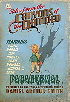 Tales from the Canyons of the Damned: No. 26 by [Daniel Arthur Smith, Hunter C. Eden, Philip Harris, Jeff Bowles, Ernie Howard]