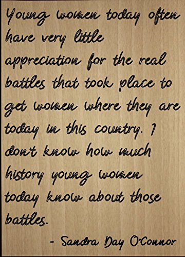 Mundus Souvenirs Young Women Today Often Have Very Little. Quote by Sandra Day O'Connor, Laser Engraved on Wooden Plaque - Size: 8'x10'
