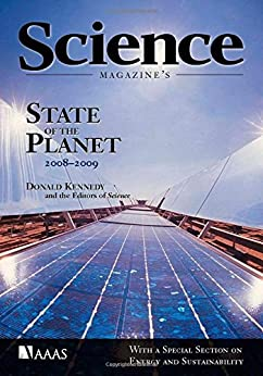 Science Magazine's State of the Planet 2008-2009: with a Special Section on Energy and Sustainability by [Donald Kennedy, Jose the Editors of Science, John Holdren, Janez Potocnik, Daniel Cleary, Jose Goldemberg, Phil Berardelli, Chris Somerville, David Tilman, Jason Hill, Clarence Lehman, Robert F. Service, Michael P. Russelle, R. Vance Morey, John M. Baker, Paul M. Porter, Hans-Joachim G. Jung, John Bohannon, Bette L. Otto-Bliesner, Shawn J. Marshall, Jonathan T. Overpeck, Gifford H. Miller, Aixue Hu, Stefan Rahmstorf, David Lobell, Marshall B. Burke, Claudia Tebaldi, Michael D. Mastrandrea, Walter Falcon, Rosamond Naylor, William Nordhaus, Nicholas Stern, Chris Taylor, Tom M.L. Wigley, Eli Kintisch, Daniel P. Schrag, Klaus Lackner, Richard A. Kerr, William H. Schlesinger, William Chameides, Michael Oppenheimer, Adrian Cho, A. L. Westerling, H. G. Hidalgo, D. R. Cayan, T. W. Swetman, Frank J. Wentz, Lucrezia Ricciardulli, Kyle Hilburn, Carl Mears, Niclas Jonzen, Andreas Linden, Torbjorn Ergon, Endre Knudsen, Jon Olav Vik, Diego Rubolini, Dario Piacentini, Christian Brinch, Spina Fernando, Lennart Karlsson, Martin Servander, Arne Andersson, Jonas Waldenstrom, Aleksi Lehikoinen, Erik Edvardsen, Rune Solvang, Nils Chr. Stenseth, Mark C. Serreze, Marika M. Holland, Julienne Stroevel, Andrew Shepherd, Duncan Wingham, Brian C. O'Neill, Mort Webster, Shardul Agrawala, Susan Solomon, Richard Alley, Jonathan Gregory, Peter Lemke, Martin Manning]