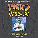 Weird Missouri: Your Travel Guide to Missouri s Local Legends and Best Kept Secrets