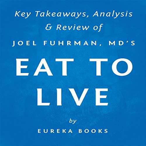 Eat to Live: The Amazing Nutrient-Rich Program for Fast and Sustained Weight Loss, by Joel Fuhrman, MD | Key Takeaways, Analysis & Review Titelbild