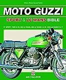 Voloce The Moto Guzzi Sport & Le Mans Bible: V7 Sport, 750s & S3, 850 Le Mans, 850 Le Mans II & III, 1000 Le Mans IV & V