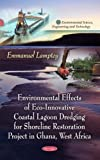 Environmental Effects of ECO-Innovative Coastal Lagoon Dredging for Shoreline Restoration Project in Ghana, West Africa (Environmental Science, Engineering and Technology)