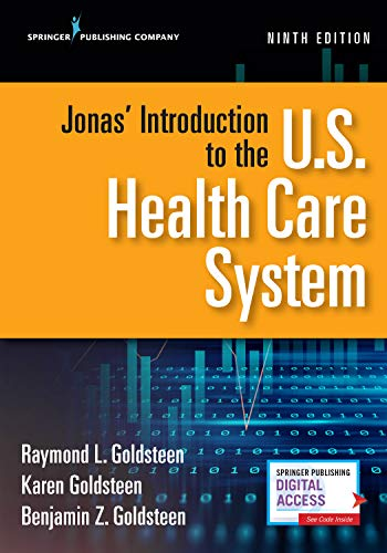 Compare Textbook Prices for Jonas' Introduction to the U.S. Health Care System, Ninth Edition 9 Edition ISBN 9780826174024 by Goldsteen DrPH, Raymond L.,Goldsteen PhD  MPH, Karen,Goldsteen MBA, Benjamin