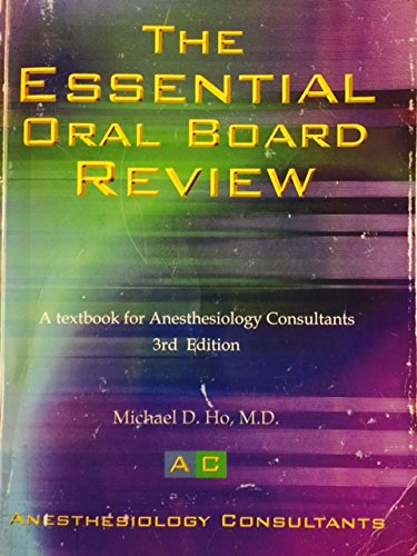 The Essential Oral Board Review: A Textbook for Anesthesiology Consultants. 3rd Edition.