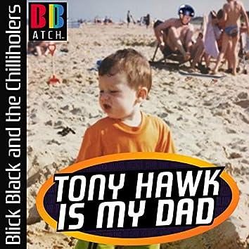 Tony Hawk Is My Dad