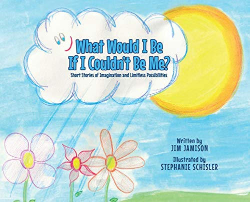 Compare Textbook Prices for What Would I Be If I Couldn't Be Me?: Short Stories of Imagination and Limitless Possibilities  ISBN 9780228838272 by Jamison, Jim,Schisler, Stephanie