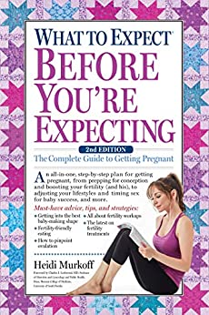 What to Expect Before You're Expecting: The Complete Guide to Getting Pregnant by [Heidi Murkoff]