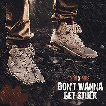 Don't Wanna Get Stuck (feat. Lil Mus)