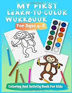 My First Learn-To-Color Workbook For Ages 4-8: Activity Book for Kids ages 4-8, Workbook for Games, Mazes, Word Puzzle, Do...