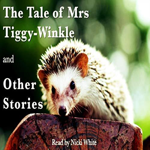 The Tale of Mrs. Tiggy-Winkle and Other Stories                   De :                                                                                                                                 Beatrix Potter                               Lu par :                                                                                                                                 Nickie White                      Durée : 43 min     Pas de notations     Global 0,0