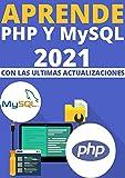 APRENDE PHP Y MYSQL DE PRINCIPIANTE A EXPERTO EN 2021 : CON LAS NUEVAS ACTUALIZACIONES MAS RECIENTES