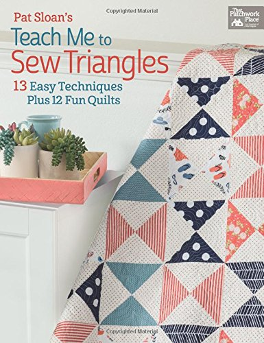 Pat Sloan\'s Teach Me to Sew Triangles: 13 Easy Techniques. Plus 12 Fun Quilts (That Patchwork Place)