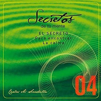Secretos de Tu Mente: 04 - El Secreto para Encontrar la Calma