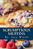 Scrumptious Muffins: Sweet And Savory Muffin Recipes (Volume 1)