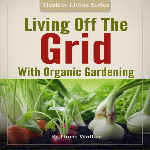 Living Off the Grid with Organic Gardening audiobook cover art