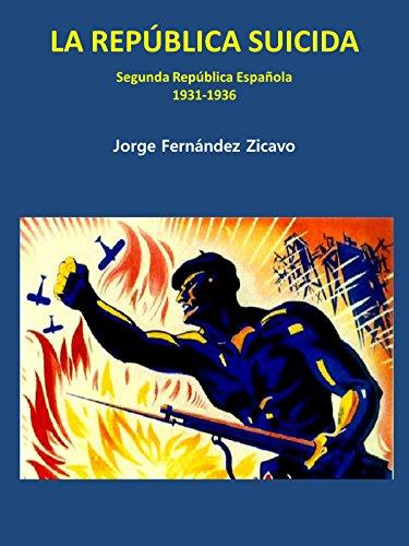 LA REPÚBLICA SUICIDA: (Segunda República Española) eBook: Fernández Zicavo, Jorge: Amazon.es: Tienda Kindle