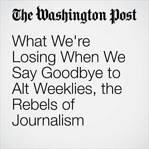 What We're Losing When We Say Goodbye to Alt Weeklies, the Rebels of Journalism copertina
