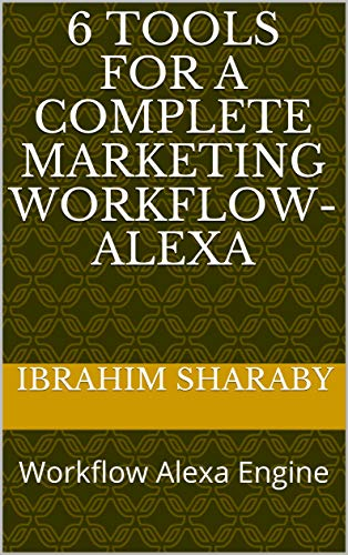 6 Tools for a Complete Marketing Workflow-Alexa: Workflow Alexa Engine (English Edition)