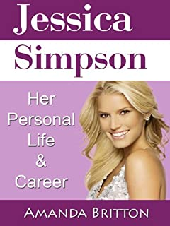 Jessica Simpson: Her Personal Life and Career