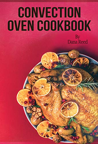 Convection Oven Cookbook: Crispy, Delicious and Easy Recipes that anyone can cook on a budget. Quick Meals in Less Time and Easy Cooking Techniques. (English Edition)