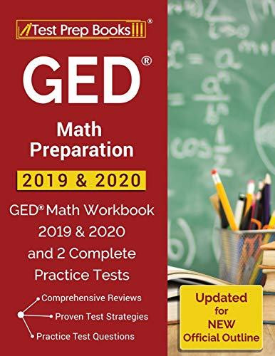 GED Math Preparation 2019 & 2020: GED Math Workbook 2019 & 2020 and 2 Complete Practice Tests [Updat